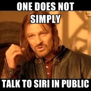 One Does Not Simply Talk To Siri In Public Meme