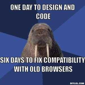 One Day To Design And Code Six Days To Fix Compatibility With Old Browsers  Meme