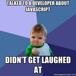 Talked To A Developer About Javascript Didnt Get Laughed At