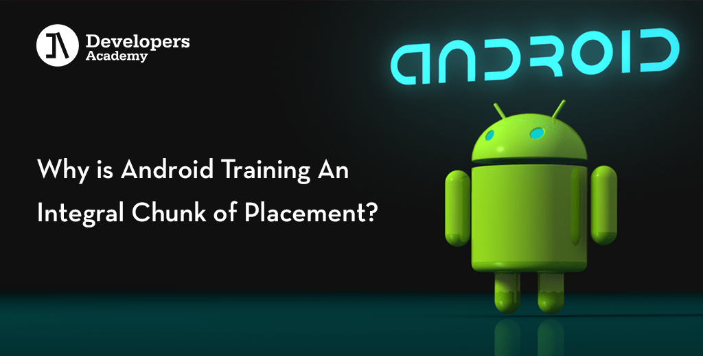 Android Training An Integral Chunk for Placements