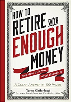 How to Retire with Enough Money And How to Know What Enough Is by Teresa Ghilarducci