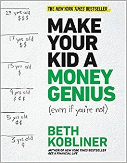Make Your Kid a Money Genius Even If You're Not A Parents Guide for Kids 3 to 23 by Beth Kobliner