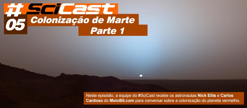 Scicast #05: Colonização de Marte Parte 1