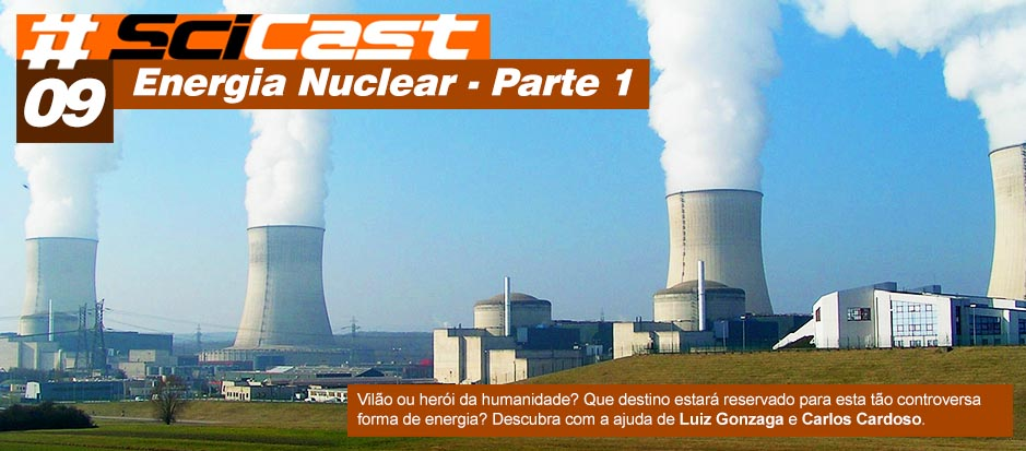 Scicast #09: Energia Nuclear Parte 1