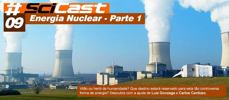 Scicast #09: Energia Nuclear Parte 1
