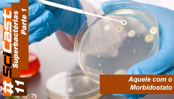 Scicast #11: Superbactérias Parte 1
