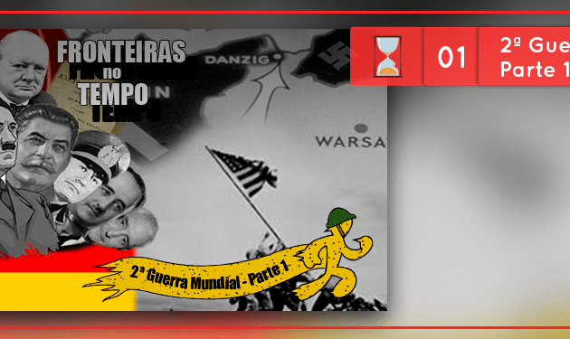 Fronteiras no Tempo #1: 2ª Guerra Mundial – 1ª Parte