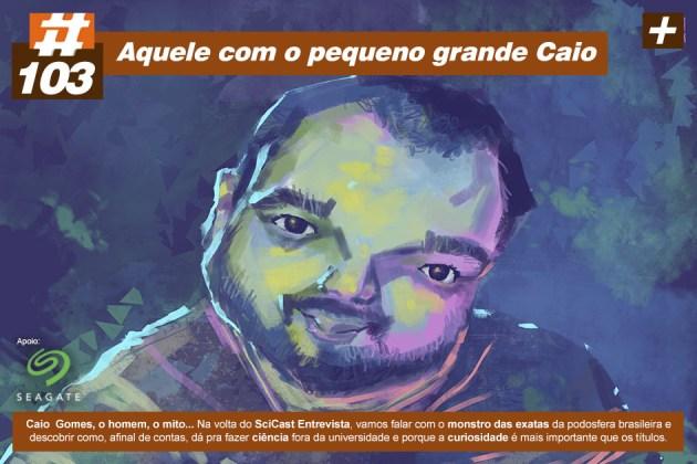 Scicast #103: Caio Gomes