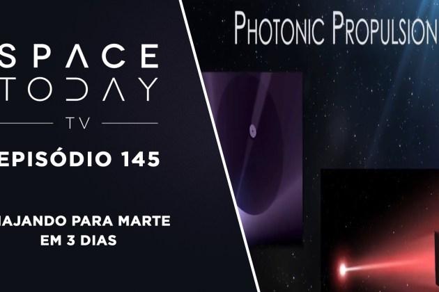 Space Today TV Ep.145 – Viajando Para Marte Em 3 Dias
