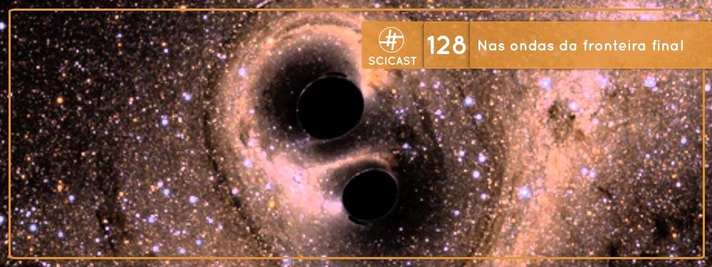 Scicast #128: Nas ondas da fronteira final