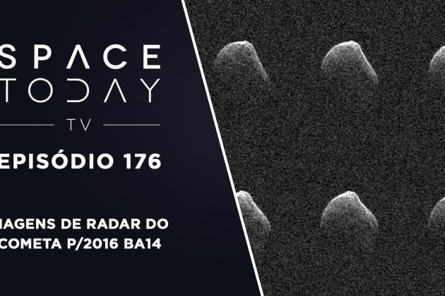 Space Today TV Ep.176 – Imagens de Radar do Cometa P/2016 BA14