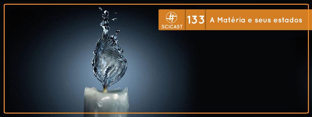 Scicast #133: A Matéria e seus estados