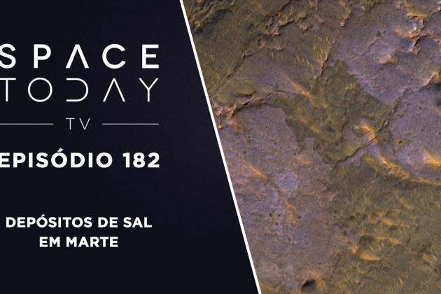Space Today TV Ep.182 – Depósitos de Sal em Marte
