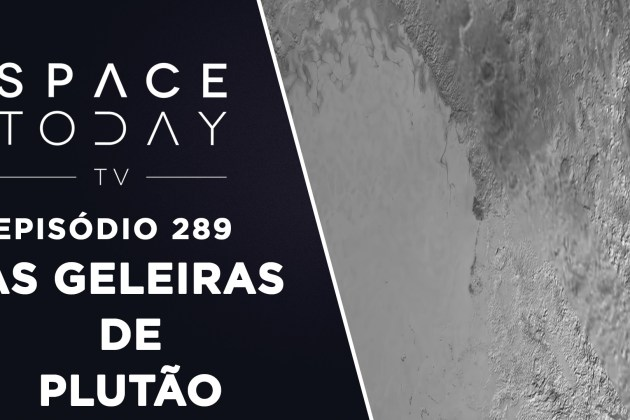As Geleiras de Plutão – Space Today TV Ep.289