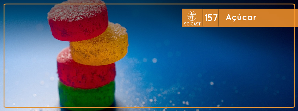 Scicast #157: Açúcar