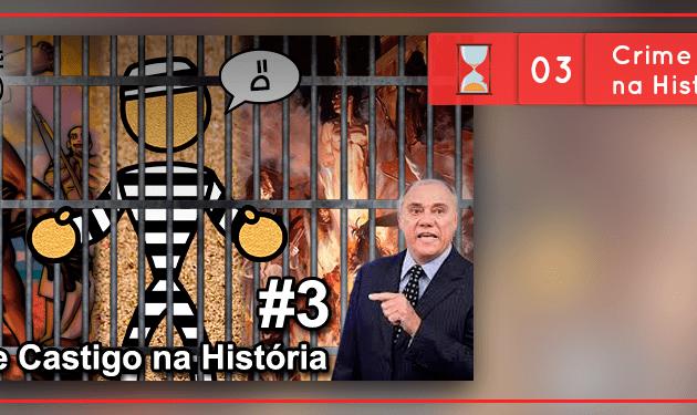 Fronteiras no Tempo #3 – Crime e Castigo na História