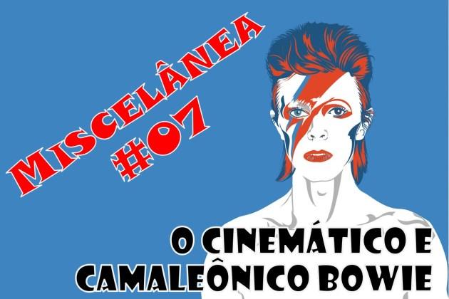 Miscelânea – O Cinemático e Camaleônico Bowie