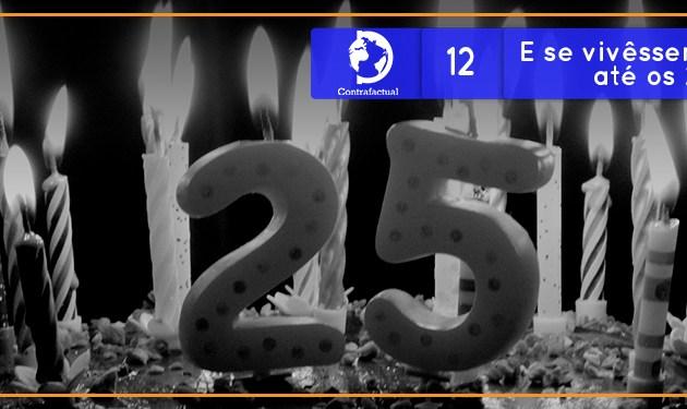 Contrafactual #12: E se vivêssemos somente até os 25 anos?