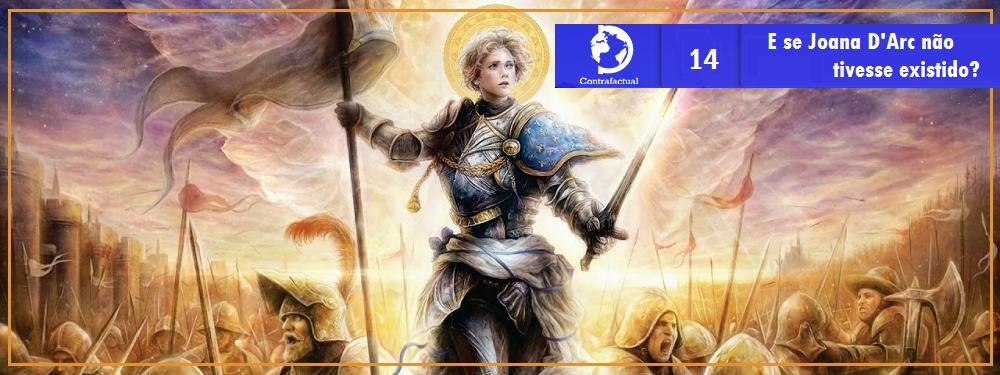 Contrafactual #15: E se Joana D'Arc não tivesse existido?