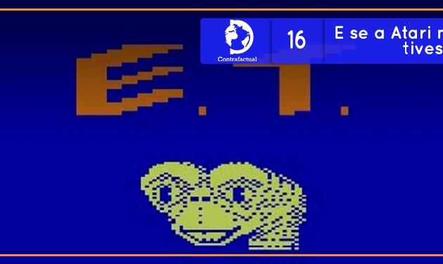 Contrafactual #16: E se a Atari não tivesse quebrado?