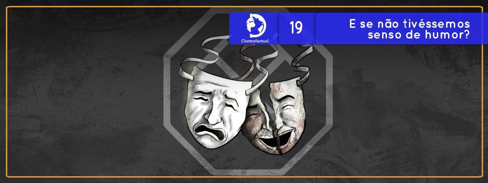 Contrafactual #19: E se não tivéssemos senso de humor?