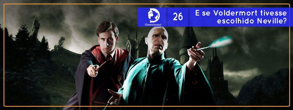 Contrafactual #26: E se Voldemort tivesse escolhido Neville?