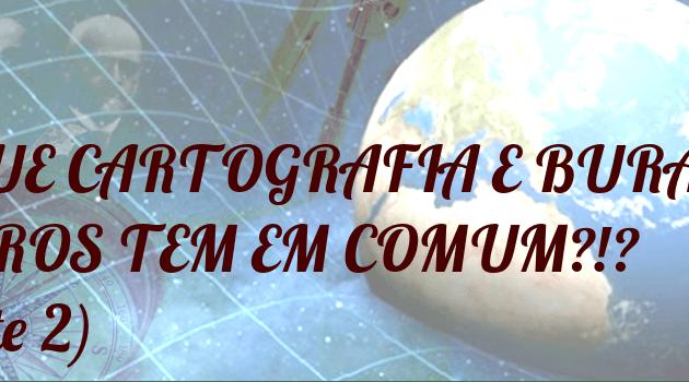 O que cartografia e buracos negros tem em comum?!? (parte 2)