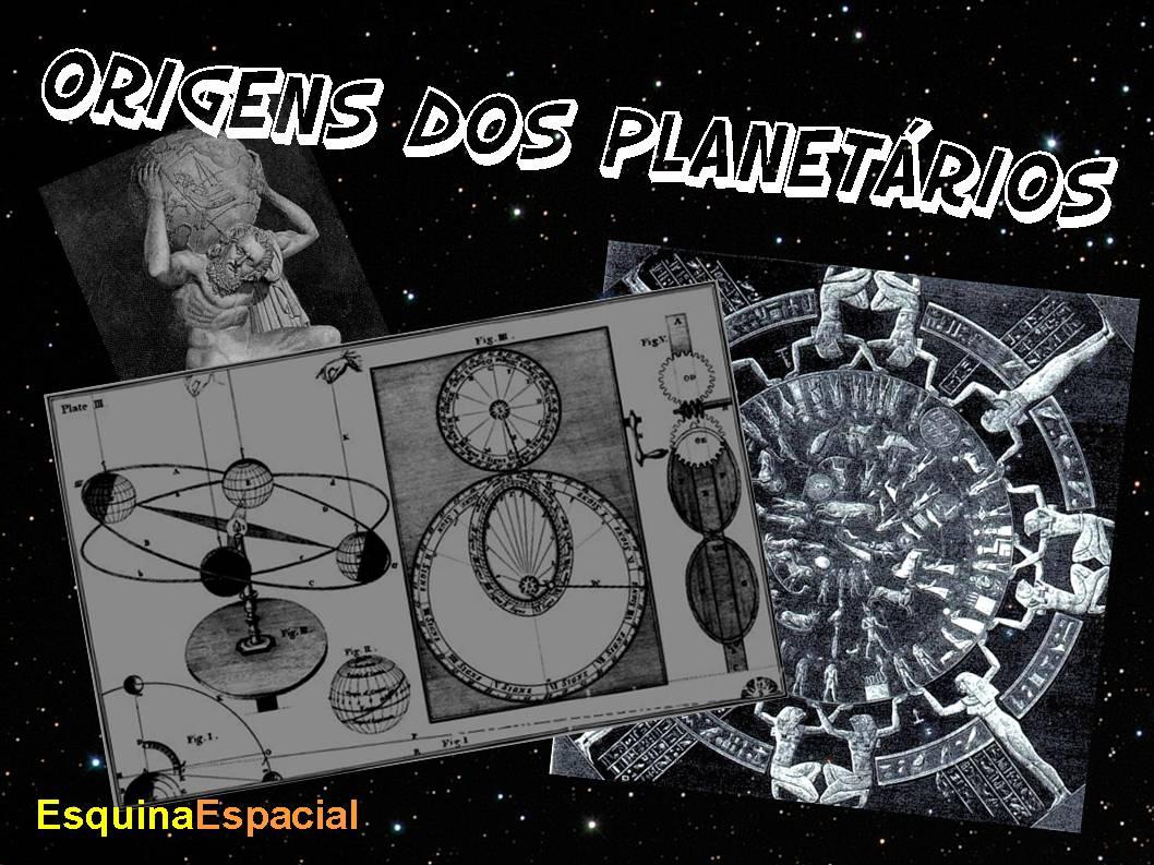 ORIGENS DOS PLANETÁRIOS (parte 1)