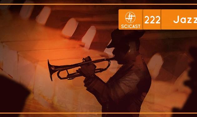 SciCast #222: Jazz