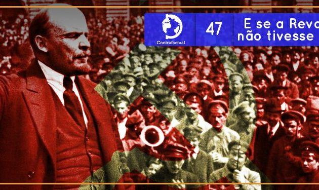 Contrafactual #47: E se a Revolução Russa não tivesse acontecido?