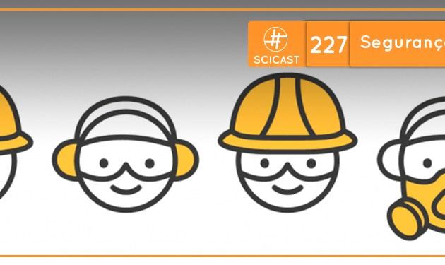 SciCast #227: Segurança do Trabalho