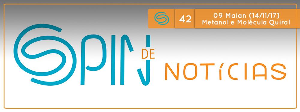 Spin de Notícias #42: 09 Maian 2017 (14/11/2017) Metanol, Molécula Quiral e Organohalogenados