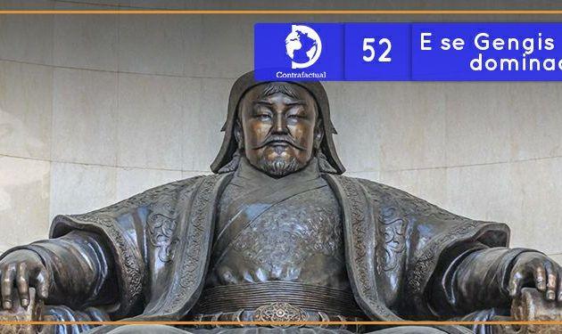 Contrafactual #52: E se Gengis Khan tivesse dominado a Europa?