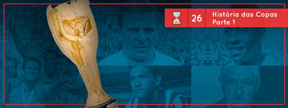 Fronteiras no Tempo #26: História das Copas do Mundo parte 1