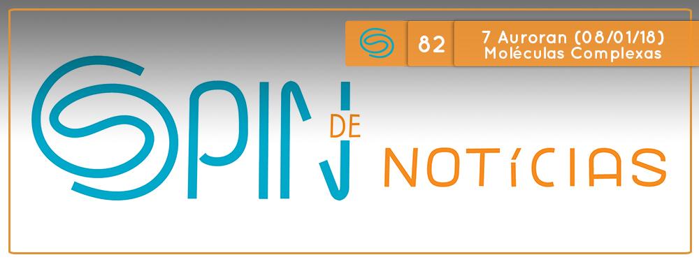 Spin de Notícias #82: 7 Auroran 2018 (08/01/2018) Moléculas Orgânicas e RNA