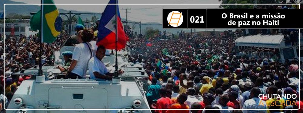 Chute 021 – O Brasil e a missão de paz da ONU no Haiti (Minustah)