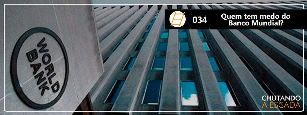 Chute 034 – Os urubus do Banco Mundial estão de volta, com Reginaldo Moraes