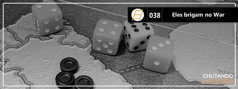 Chute 038 – Eles brigam no War