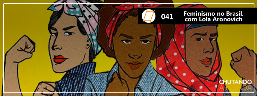 Chute 041 – Feminismo no Brasil, com Lola Aronovich