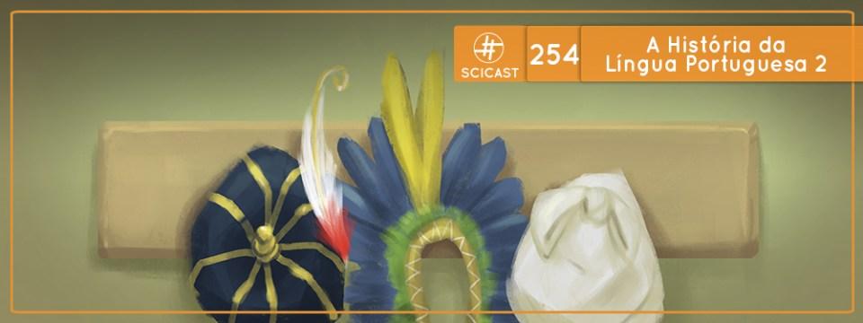 SciCast #254: A História da Língua Portuguesa 2