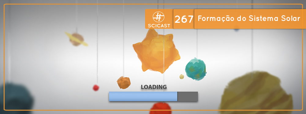 SciCast #267: A Formação do Sistema Solar