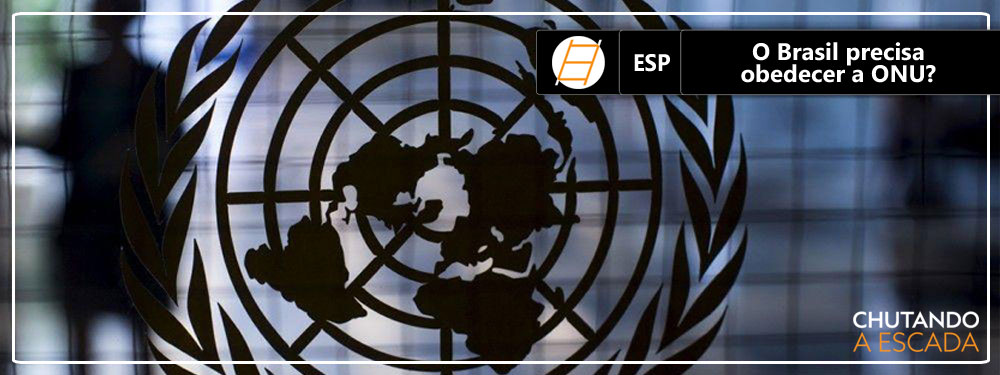 Chute Especial – O Brasil precisa obedecer a ONU?