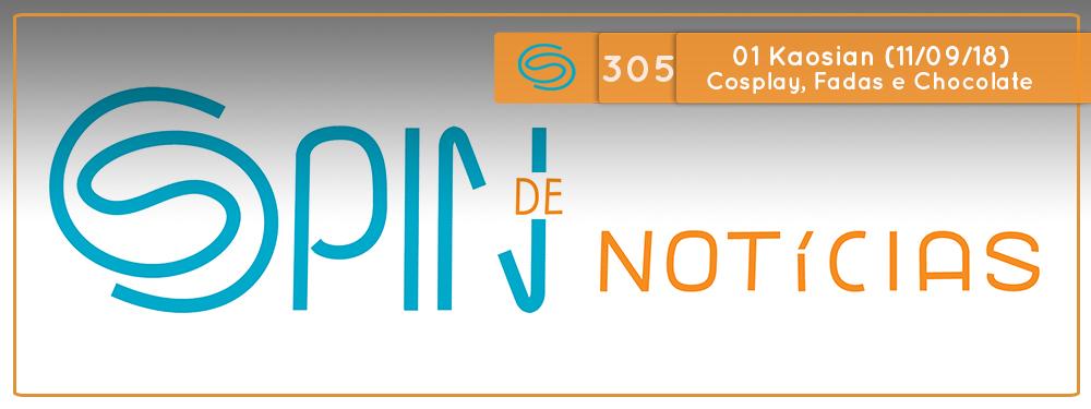Spin #305: Cosplay, Fadas e Chocolate – 01K18 (11/09/18)