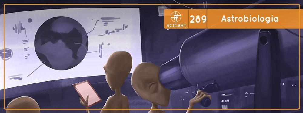 SciCast #289: Astrobiologia
