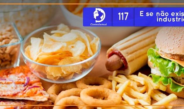 E se não existisse comida industrializada?  (Contrafactual #117)