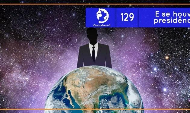 E se houvesse uma presidência global?  (Contrafactual #129)