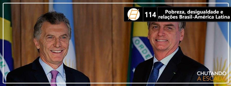 Chute 114 – Pobreza, desigualdade e relações Brasil-América Latina