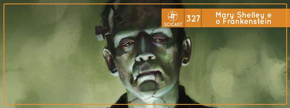 Mary Shelley e o Frankenstein (SciCast #327)