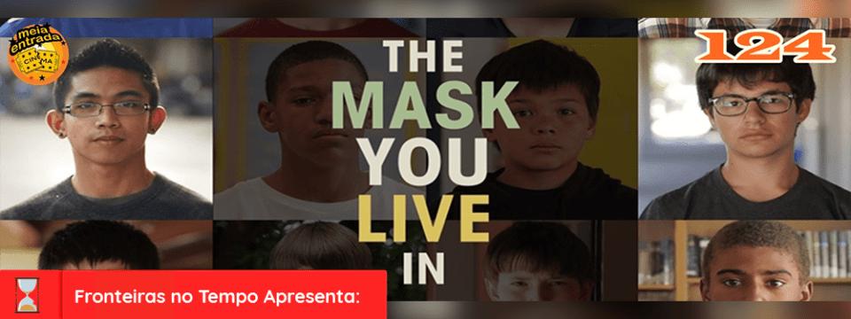 Fronteiras no Tempo apresenta: MeiaEntradaCast #124 The Mask You Live In