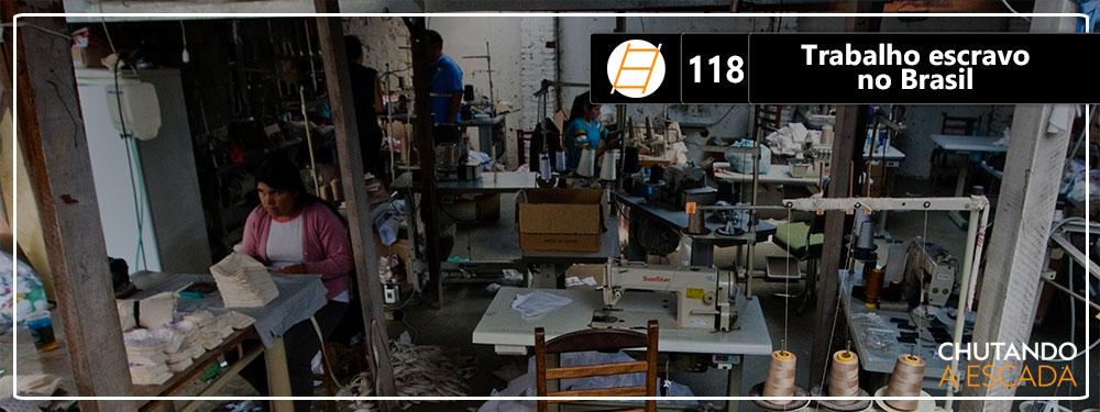 Chute 118 – Trabalho escravo no Brasil